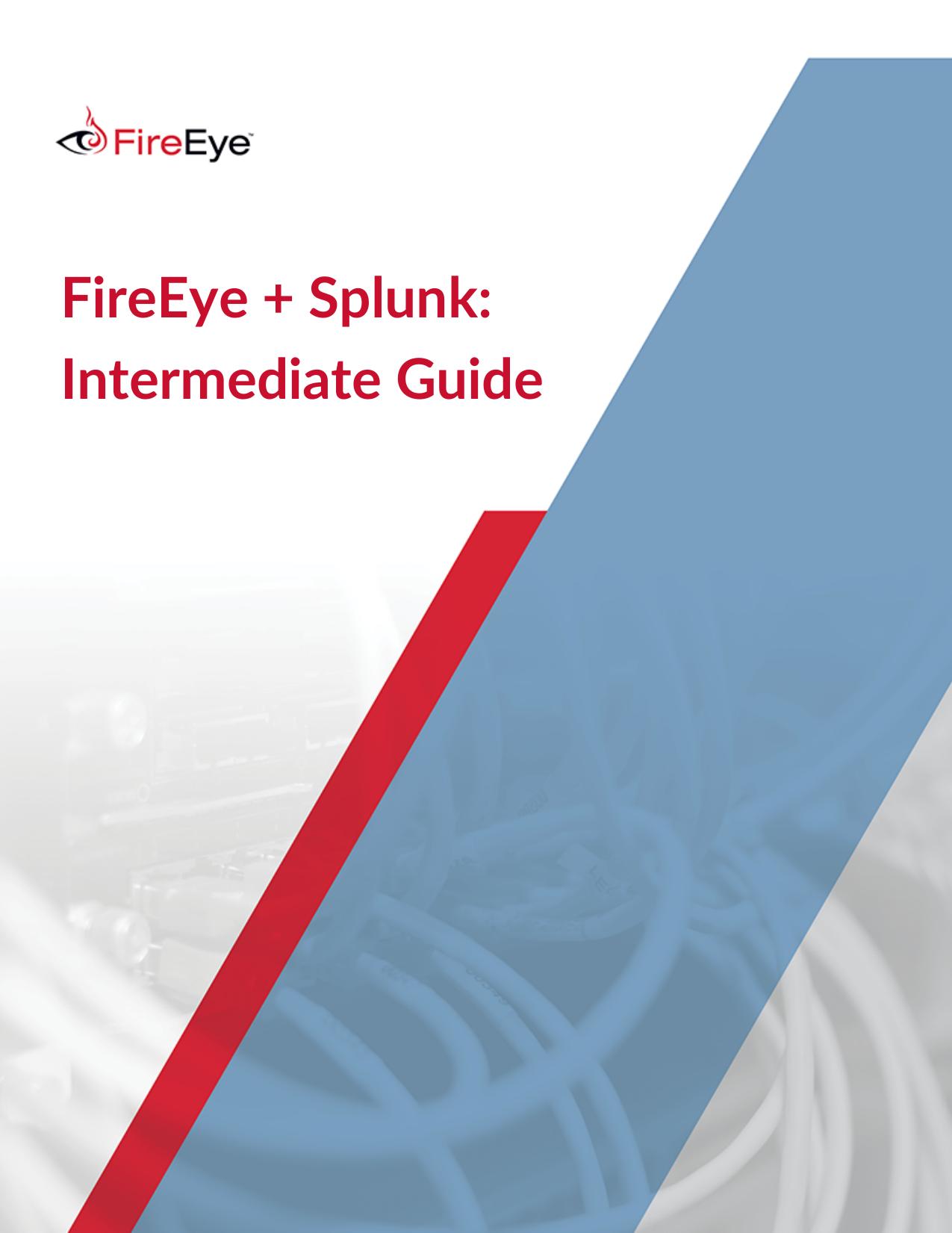 FireEye + Splunk: Intermediate Guide   manualzz com