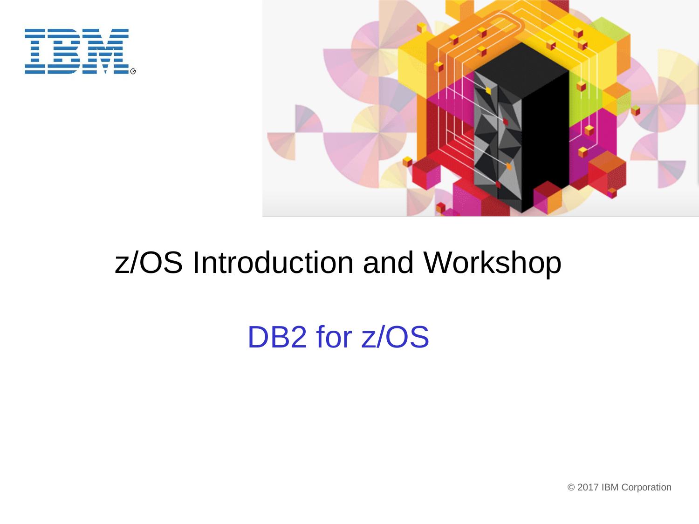z/OS Introduction and Workshop DB2 for z/OS | manualzz com